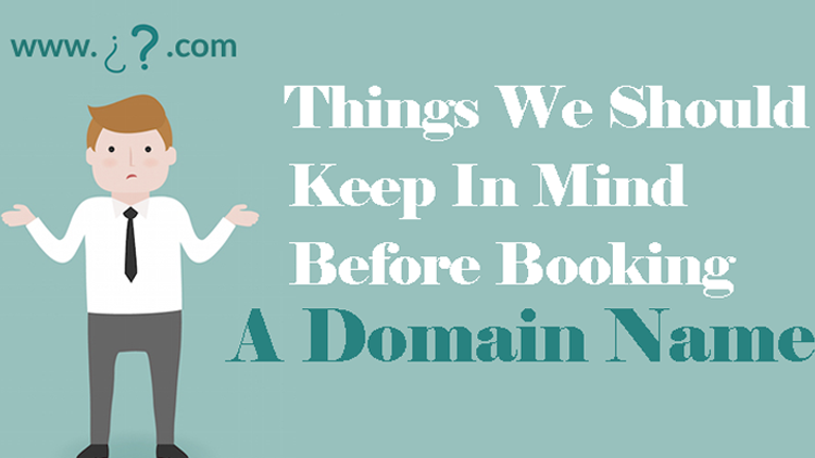 Things We Should Keep In Mind Before Booking A Domain Name